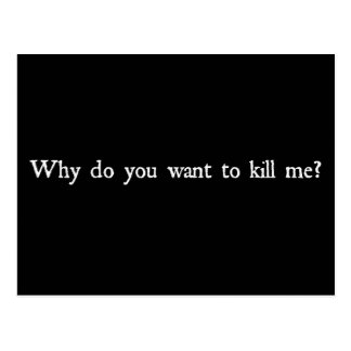 Why do you want to kill me? postcard