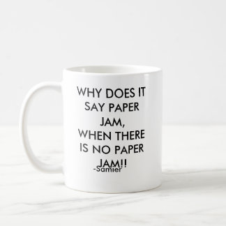 WHY DOES IT SAY PAPER JAM,WHEN THERE IS NO PAPE... COFFEE MUG