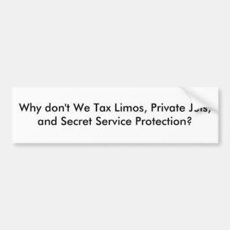 Why don't We Tax Limos, Private Jets, and Secre... Bumper Sticker