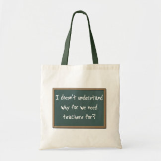Why For Need Teachers Funny Bag Tote Purse Humor