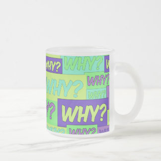 Why? Frosted Glass Coffee Mug