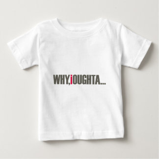 Why, I Oughta... Baby T-Shirt