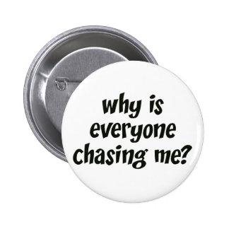 Why Is Everyone Chasing Me Button