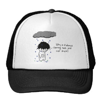Why is it always raining here? Hat