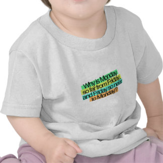 why is monday so far from fiday Funny Quotes T Shirts