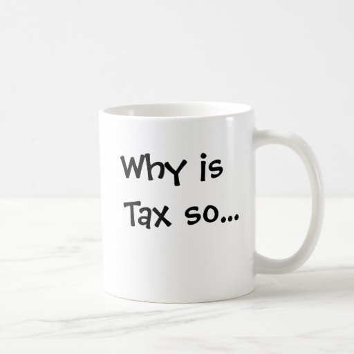 Why is Tax so Taxing? Profound Tax Question! Coffee Mugs
