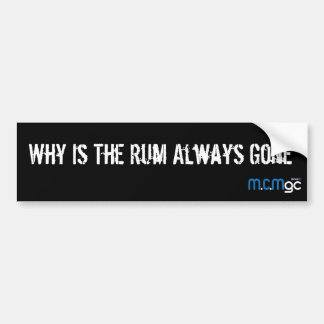 Why is The Rum Gone - Bumber Sticker