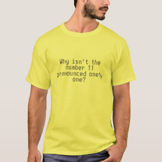 Why isn't the number 11 pronounced onety one? T-Shirt