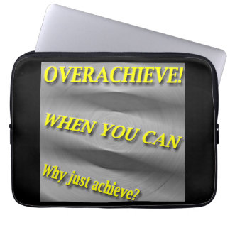 Why Just Achieve? When You Can Overachieve! Blur Laptop Computer Sleeve