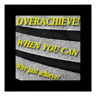 Why Just Achieve? When You Can Overachieve! Design