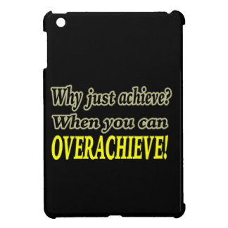 Why Just Achieve? When You Can Overachieve! Design iPad Mini Case
