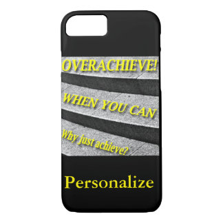 Why Just Achieve? When You Can Overachieve! Stairs iPhone 7 Case