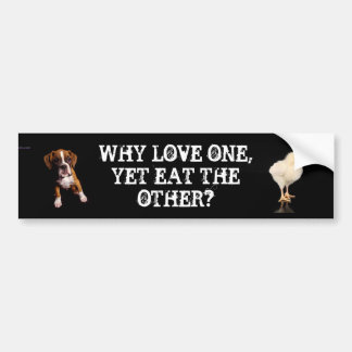 Why Love one yet eat the other-Puppy, Chick Bumper Sticker