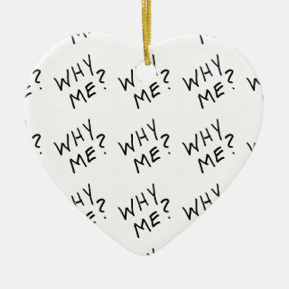 Why Me? in Black Magic Marker on White Background Ceramic Heart Decoration