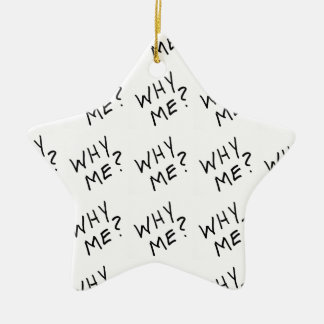Why Me? in Black Magic Marker on White Background Ceramic Star Decoration