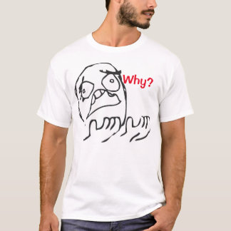 Why Meme Shirt! T-Shirt