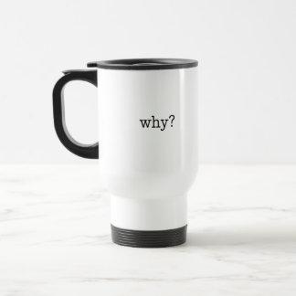 """""""Why?"""" Mug"""
