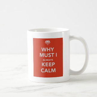 Why  Must I always Keep Calm Coffee Mug