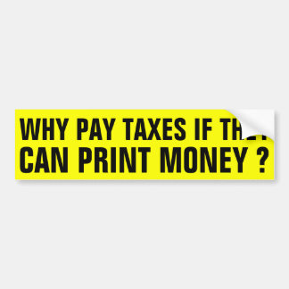 Why pay Taxes ? Bumper Sticker