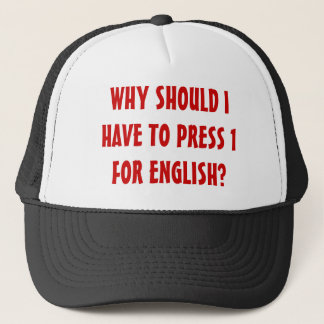WHY SHOULD I HAVE TO PRESS 1 FOR ENGLISH? TRUCKER HAT