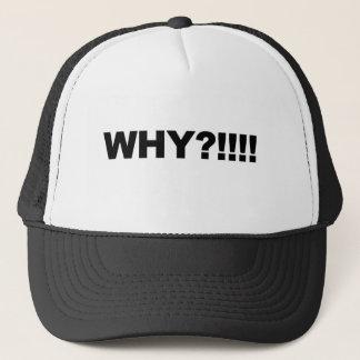 WHY?!!! TRUCKER HAT
