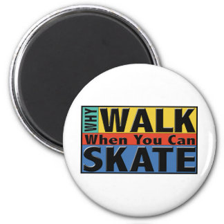 Why Walk When You Can Skate 6 Cm Round Magnet