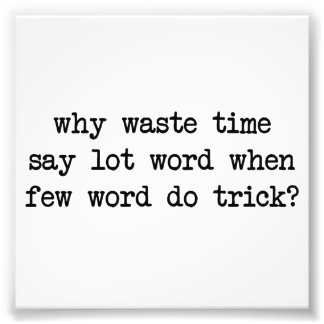 Why Waste Time Say Lot Word When Few Word Do Trick Photo Print