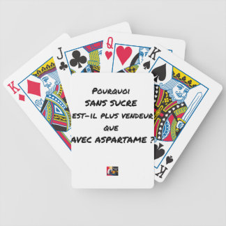 WHY WITHOUT SUGAR IT IS MORE SALESMAN THAT WITH BICYCLE PLAYING CARDS