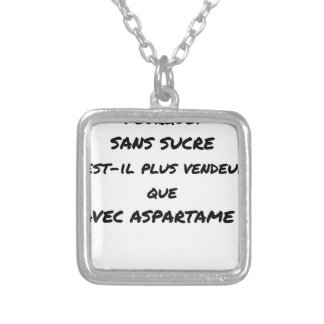 WHY WITHOUT SUGAR IT IS MORE SALESMAN THAT WITH SILVER PLATED NECKLACE
