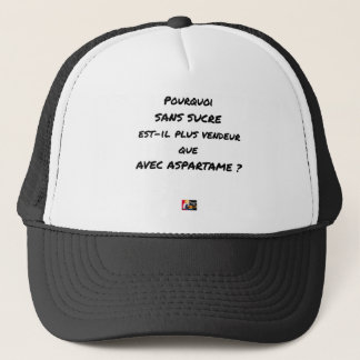WHY WITHOUT SUGAR IT IS MORE SALESMAN THAT WITH TRUCKER HAT