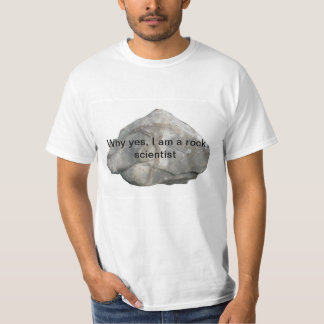 Why yes, I am a rock scientist T-Shirt