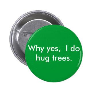 Why yes,  I do hug trees. 6 Cm Round Badge