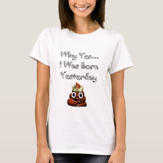 Why Yes I Was Born Yesterday Emoji T-Shirt