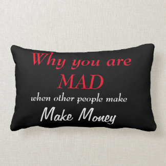 Why you are mad when others make money lumbar pillow