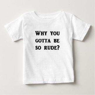 Why you gotta be so rude? shirt