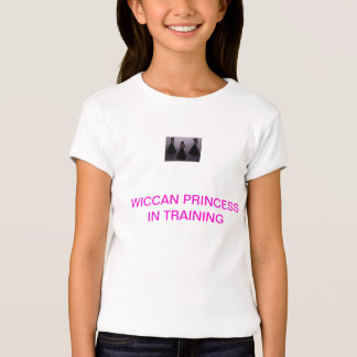WICCAN PRINCESS IN TRAINING T SHIRT