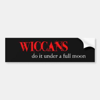 Wiccans do it under a full moon. bumper sticker