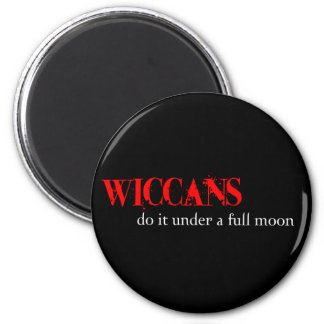 Wiccans do it under a full moon. refrigerator magnet