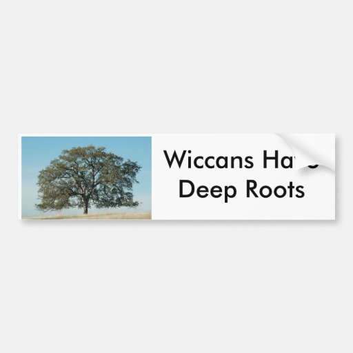 Wiccans Have Deep Roots Bumper Stickers