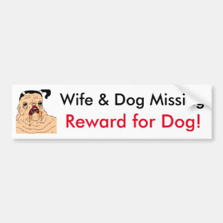 Wife and Dog Missing (funny) Bumper Sticker