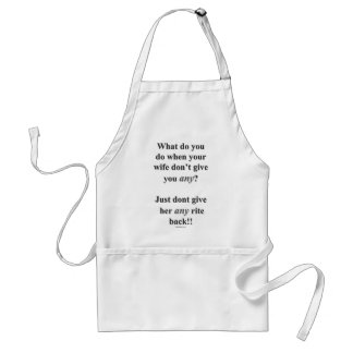 Wife Dont Get Any Standard Apron