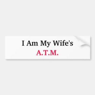wifes a t m bumper sticker