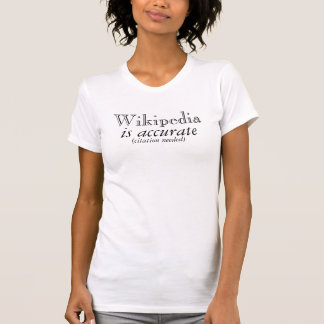 Wikipedia is accurate T-Shirt