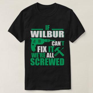 Wilbur Can Fix All Funny T-shirt
