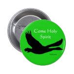 Wild Goose Button - Come Holy Spirit