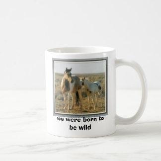 wild horses, we were born to be wild  coffee mugs