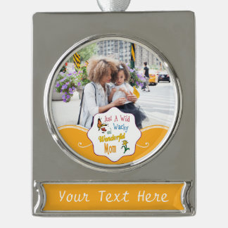Wild Wacky Wonderful Mom Gifts Silver Plated Banner Ornament