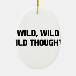 Wild Wild Thoughts Ceramic Ornament