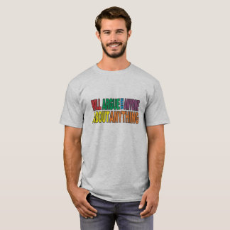 """Will argue with anyone about anything"" T-Shirt"