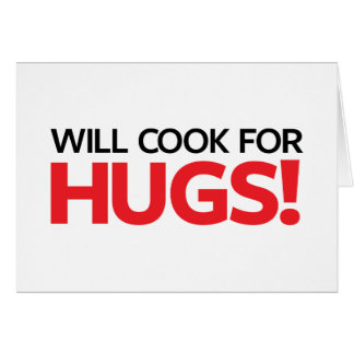 Will Cook for Hugs Card